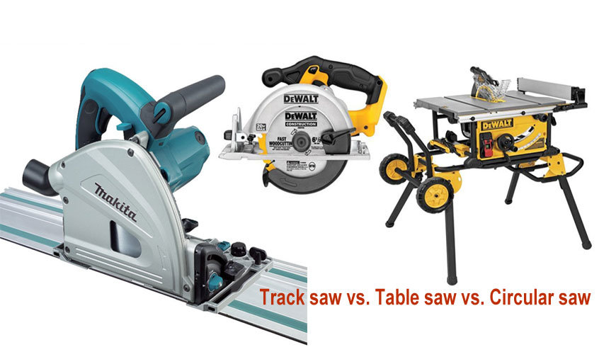 track saw vs table saw vs circular saw
